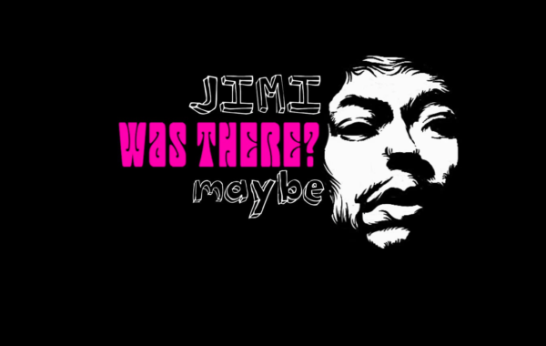 JIMI WAS THERE?